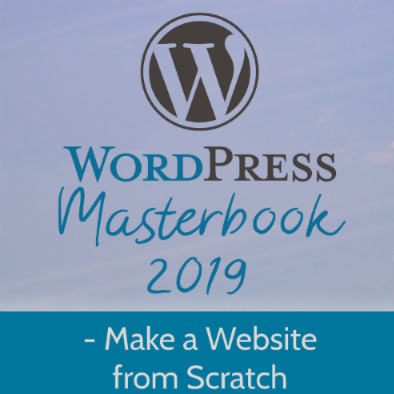 WordPress Masterbook 2019: Make a Website From Scratch – For Total Beginners