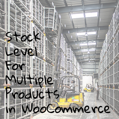 Best Way to Edit the Stock Levels for Multiple Products in WooCommerce